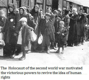 The  Holocaust of the second world war motivated the victorious powers to revive the idea of human rights